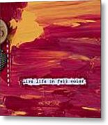 Live Life In Full Color Metal Print
