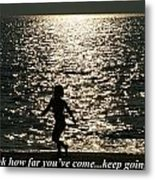 Look How Far You've Come... Metal Print