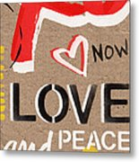 Love And Peace Now Metal Print