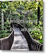 Love Builds Bridges Where There Are None Metal Print