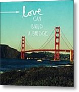 Love Can Build A Bridge- Inspirational Art Metal Print