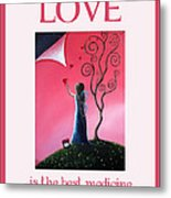 Love Is The Best Medicine By Shawna Erback Metal Print