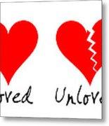 Loved Unloved Metal Print