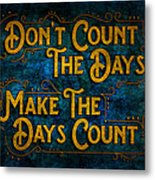 Make The Days Count Metal Print
