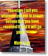 Mark 11 24  Metal Print
