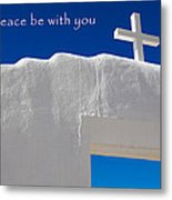 May Peace Be With You Metal Print
