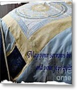 May Your Sorrows Be Patched And Your Joys Quilted Metal Print