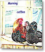 I Love My Morning Coffee Time With My Darling  Metal Print