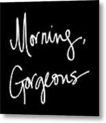 Morning Gorgeous Metal Print