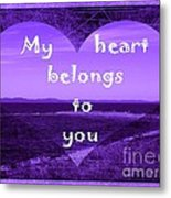 My Heart Belongs To You Metal Print