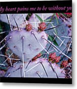 My Heart Pains Me To Be Without You 7 Metal Print