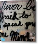 Never Be Afraid To Speak Your Mind Metal Print