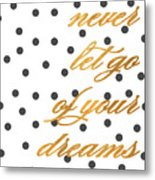 Never Let Go Of Your Dreams Metal Print