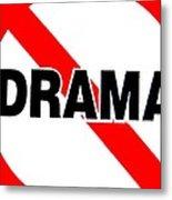 No Drama Metal Print