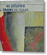 No Dumping - Drains To Ocean No 2 Metal Print