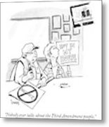 Nobody Ever Talks About The Third Amendment People Metal Print