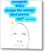 Note To Self  My Thoughts Will Design The Energy That Moves Me Metal Print by Allan Rufus