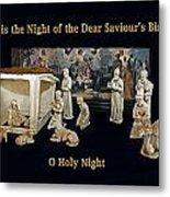 O Holy Night... It Is The Night Of The Dear Saviour's Birth  Metal Print