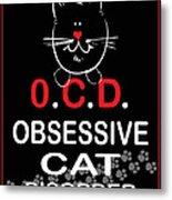 Obsessive Cat Disorder Metal Print