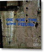 One More Time With Feeling Metal Print