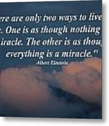 Only Two Ways To Live Your Life Metal Print