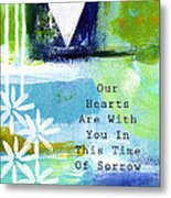 Our Hearts Are With You- Sympathy Card Metal Print