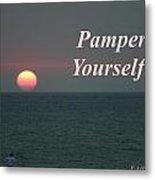 Pamper Yourself Metal Print