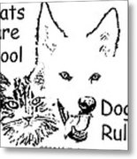 Paws4critters Cats Cool Dogs Rule Metal Print
