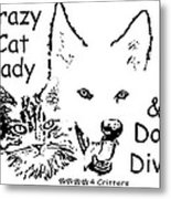 Paws4critters Crazy Cat Lady Dog Diva Metal Print