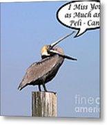 Pelican Miss You Card Metal Print