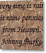 Pennies From Heaven Metal Print by April Wietrecki Green