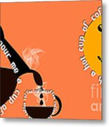 Perk Up With A Cup Of Coffee 14 Metal Print