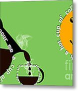 Perk Up With A Cup Of Coffee 15 Metal Print