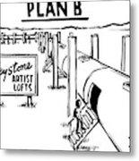 Plan B Keystone Pipeline Has Been Converted Metal Print