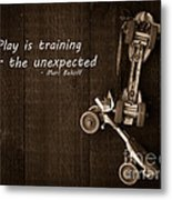 Play Is Training For The Unexpected Metal Print