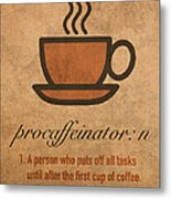 Procaffeinator Caffeine Procrastinator Humor Play On Words Motivational Poster Metal Print