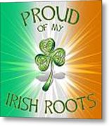 Proud Of My Irish Roots Metal Print