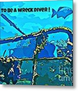 Proud To Be A Wreck Diver Metal Print