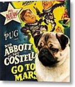 Pug Art - Abbott And Costello Go To Mars Metal Print