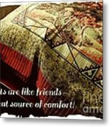 Quilts Are Like Friends A Great Source Of Comfort Metal Print