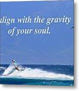 Realign With Gravity Of Your Soul Metal Print