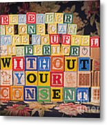 Remember No One Can Make You Feel Inferior Without Your Consent Metal Print