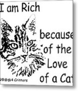 Rich Because Of The Love Of A Cat Metal Print