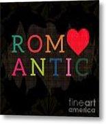 Romantic Metal Print