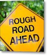Rough Road Ahead Metal Print