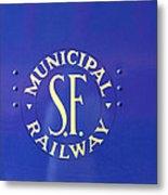S F Municipal Railway Metal Print