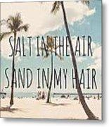 Salt In The Air Sand In My Hair Metal Print by Nastasia Cook