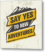 Say Yes To New Adventure. Inspiring Metal Print