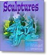 Sculptures Metal Print