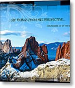 See Things From His Perspective Metal Print